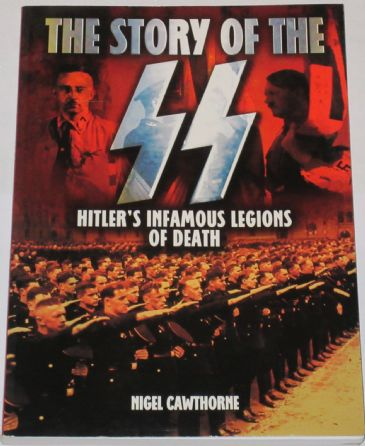 The Story of the SS - Hitler's Infamous Legions of Death, by Nigel Cawthorne